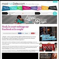 Noah, le court-métrage sur Facebook et le couple