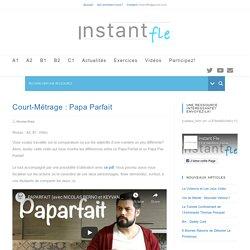 Court-Métrage : Papa Parfait - Instant Fle