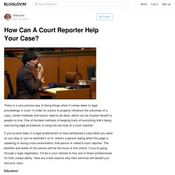 How Can A Court Reporter Help Your Case?