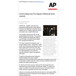 Court ruling may free Egypt's Mubarak from custody