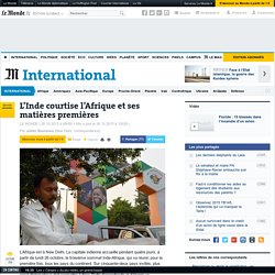 """""""L'Inde courtise l'Afrique et ses matières 1ères"""" Le Monde 26/10/15"""