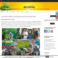 Le Docteur William Courtney et le jus de cannabis frais - Blog du Growshop Alchimia