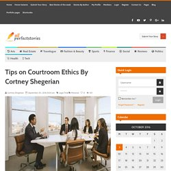 Tips on Courtroom Ethics By Cortney Shegerian