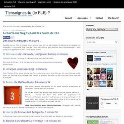 6 courts-métrages pour les cours de FLE -