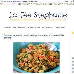 La Fée Stéphanie: Couscous sucré-salé, osez le mélange des saveurs pour un équilibre parfait!