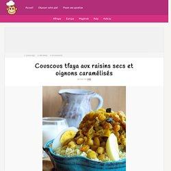 Couscous tfaya aux raisins secs et oignons caramélisés – Cuisine de chez nous