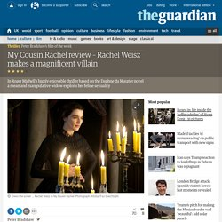 My Cousin Rachel review – Rachel Weisz makes a magnificent villain