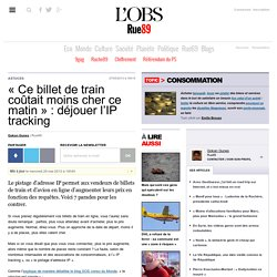 «Ce billet de train coûtait moins cher ce matin»: déjouer l'IP tracking