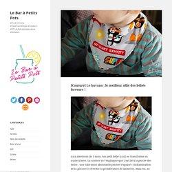 [Couture] Le bavoir-bandana : le meilleur allié des bébés baveurs !