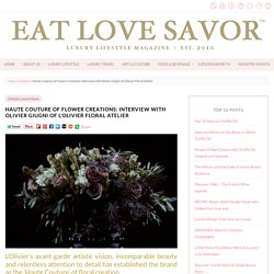 Haute Couture of Flower Creations: Interview with Olivier Giugni of L'Olivier Floral Atelier - EAT LOVE SAVOR