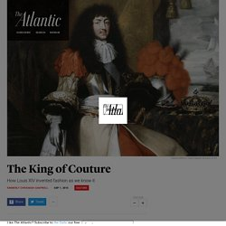 King of Couture: How Louis XIV Invented Fashion as We Know It