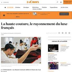 La haute couture, le rayonnement du luxe français - La Croix