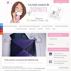Tuto couture :La housse de tablette Loly - Les tutos couture de Dodynette