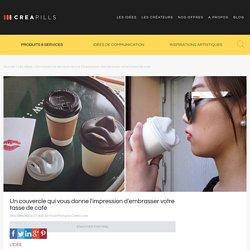 Un couvercle qui vous donne l'impression d'embrasser votre tasse de café