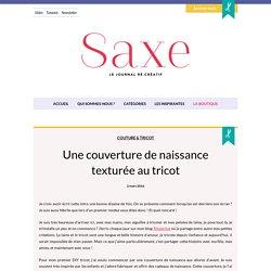Une couverture de naissance texturée au tricot - Saxe