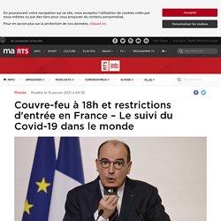 Couvre-feu à 18h et restrictions d'entrée en France – Le suivi du Covid-19 dans le monde