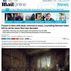 Beds covered in moss, rubble strewn floors, crumbling German hotel left to rot for more than two decades