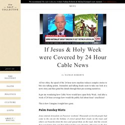 """If Jesus & Holy Week were Covered by 24 Hour Cable News"" by Nathan Roberts - The Salt Collective"