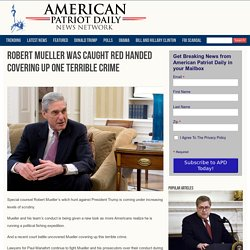 Robert Mueller Was Caught Red Handed Covering Up One Terrible Crime - American Patriot Daily