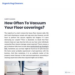 How Often To Vacuum Your Floor coverings? – Organic Rug Cleaners