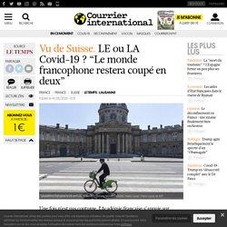 """LE ou LA Covid-19? """"Le monde francophone restera coupé en deux"""""""