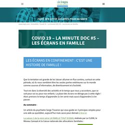 Covid 19 - La minute DOC #5 - Les écrans en famille - Ireps