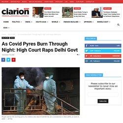As Covid Pyres Burn Through Night: High Court Raps Delhi Govt