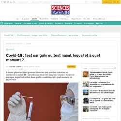 Covid-19: test nasal ou test sanguin, lequel à quel moment ?