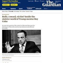 Bully, coward, victim? Inside the sinister world of Trump mentor Roy Cohn