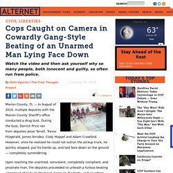 Cops Caught on Camera in Cowardly Gang-Style Beating of an Unarmed Man Lying Face Down