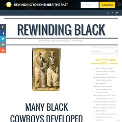 Many Black Cowboys Developed Their Skills in Africa, not America: Little Known Facts About Black Cowboys