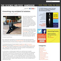 Coworking: my antidote to isolation : The Science Writers' Handbook