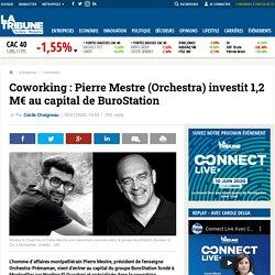 Coworking : Pierre Mestre (Orchestra) investit 1,2 M€ au capital de BuroStation