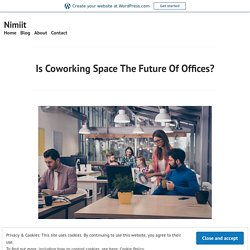 Is Coworking Space The Future Of Offices?