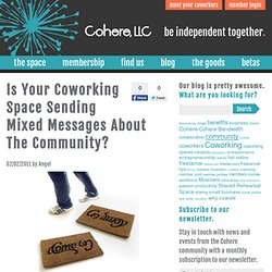 Is Your Coworking Space Sending Mixed Messages About The Community? | Cohere Coworking Community