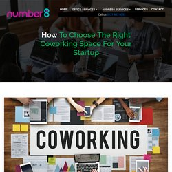 How to Choose the Right Coworking Space for Your Startup - Number8