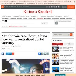 After bitcoin crackdown, China now wants centralised digital currency