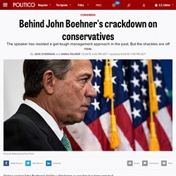 Behind John Boehner's crackdown on conservatives - Jake Sherman and Anna Palmer