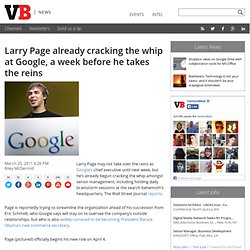 Larry Page already cracking the whip at Google, a week before he takes the reins