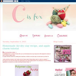 C is for CRAFT!: Homemade Air-dry clay recipe, and apple charm tutorial
