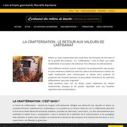 La craftérisation : le retour aux valeurs de l'artisanat - Les artisans gourmands Nouvelle Aquitaine