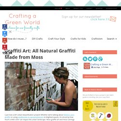 All Natural Graffiti Made from Moss – Crafting a Green World