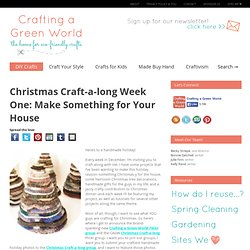 Christmas Craft-a-long Week One: Make Something for Your House – Crafting a Green World