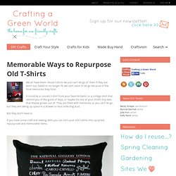 Memorable Ways to Repurpose Old T-Shirts - Crafting a Green World - StumbleUpon