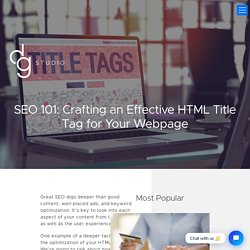 SEO 101: Crafting an Effective HTML Title Tag for Your Webpage