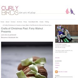 Crafts of Christmas Past: Fairy Walnut Presents - Curly Birds