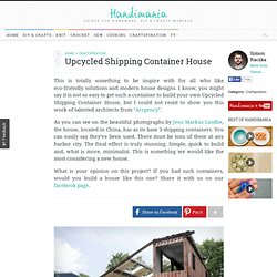 How to Make Upcycled Shipping Container House - Craftspiration
