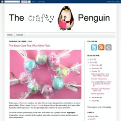 The Crafty Penguin: The Basic Cake Pop (Plus Other Tips)