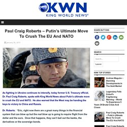 Paul Craig Roberts – Putin's Ultimate Move To Crush The EU And NATO