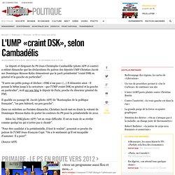 L'UMP «craint DSK» selon Cambadélis